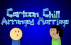 "Cartoon Chill- ""Arranged Marriage""- Episode 1"