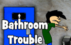 Bathroom Trouble (Old Animation)