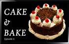 Cake & Bake Episode 1