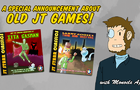 A Special Announcement About Old JT Games!