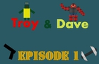 Troy&Dave Episode I - Born hater