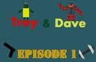 Troy&Dave Episode I - Born hater