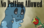 No Petting Allowed