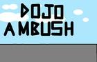 Dojo Ambush