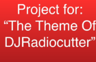 """Project for: """"The Theme Of DJRadiocutter"""""""
