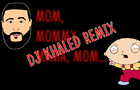 Mom, Mommy, Mama, Mom... DJ Khaled Remix