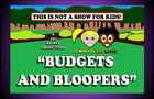 BUDGETS AND BLOOPERS