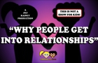 WHY PEOPLE GET INTO RELATIONSHIPS