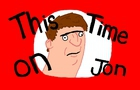 This Time on Jon Ep. Not Specified