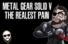 MGSV - The Realest Pain