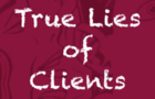 True Lies of Clients: Funny Stories (anonymous)