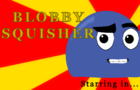 Blobby Squisher episode 2