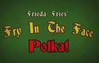 The Fry In The Face Polka