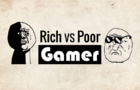 Rich VS Poor Gamer [Original]