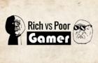 Rich VS Poor Gamer [Original]