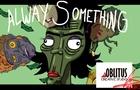 ALWAYS SOMETHING!!!
