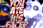 Five Nights - You ate his face?