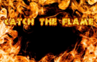 Catch the Flame