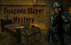 Dungeon Slayer Mystery