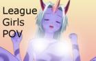 League Girls POV