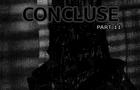CONCLUSE - Part 11 - Den of Destruction