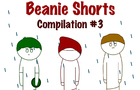 Beanie Shorts Compilation #3