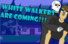 WHITE WALKERS ARE COMING!