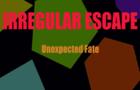 IrregularEscape: Unexpected Fate