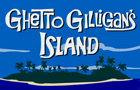 ghetto ghilligan's island