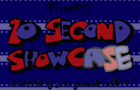 The 10 Second Showcase