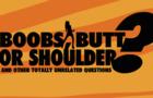 Boobs, Butt, or Shoulder?