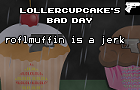 LollerCupcake's Bad Day