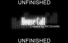 House Call Unfinished