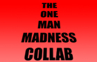 1 Man Madness Collab