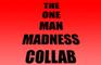 1 Man Madness Collab