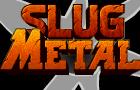 Slug Metal