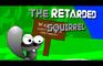 The Retarded Squirrel