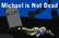 Michael is Not Dead
