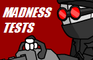 Madness Tests