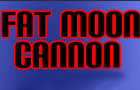 Fat Moon Cannon