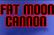 Fat Moon Cannon