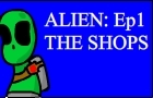 Alien Ep1 The shops