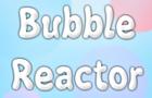 Bubble Reactor