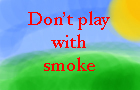 don't play with smoke