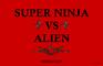 Super Ninja VS Alien