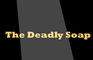 The Deadly Soap