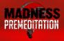 Madness: Premeditation