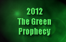 2012 - the green prophecy
