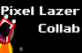 Pixel Lazer Collab