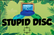 Stupid Disc